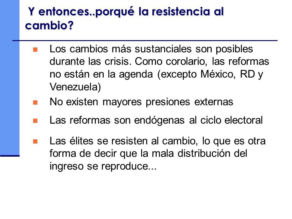 Y entonces..porqué la resistencia al cambio? Los cambios más sustanciales son posibles durante las crisis. Como corolario, las reformas no están en la