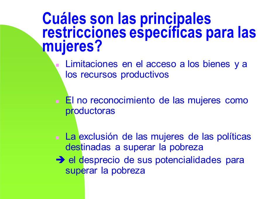 Cuáles son las principales restricciones específicas para las mujeres? n Limitaciones en el acceso a los bienes y a los recursos productivos n El no r