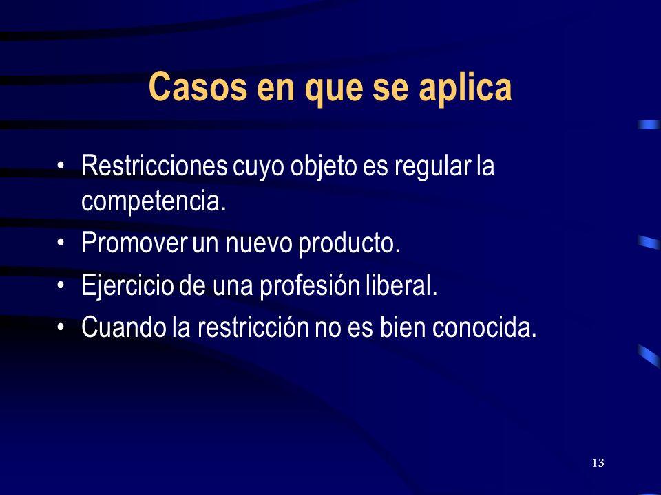 13 Casos en que se aplica Restricciones cuyo objeto es regular la competencia. Promover un nuevo producto. Ejercicio de una profesión liberal. Cuando