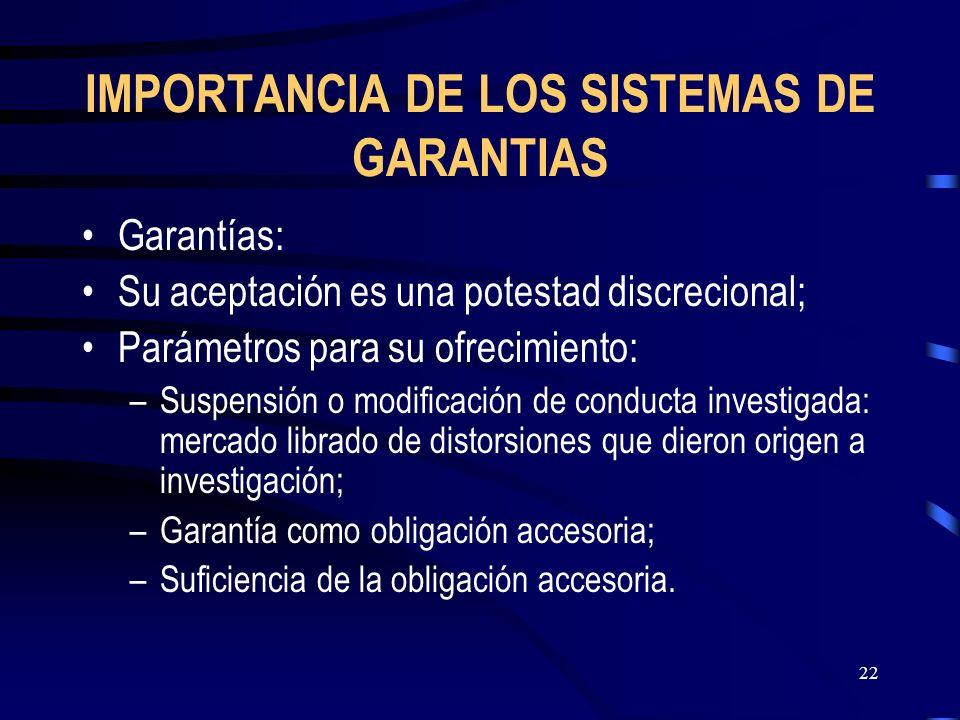 22 IMPORTANCIA DE LOS SISTEMAS DE GARANTIAS Garantías: Su aceptación es una potestad discrecional; Parámetros para su ofrecimiento: –Suspensión o modi