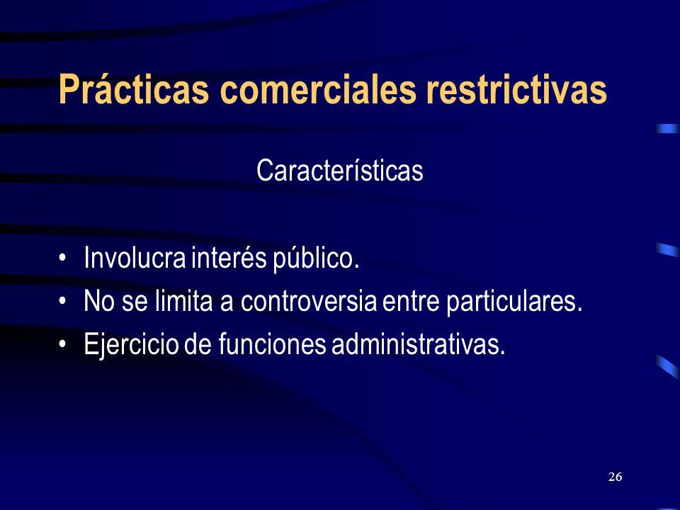 26 Prácticas comerciales restrictivas Características Involucra interés público. No se limita a controversia entre particulares. Ejercicio de funcione