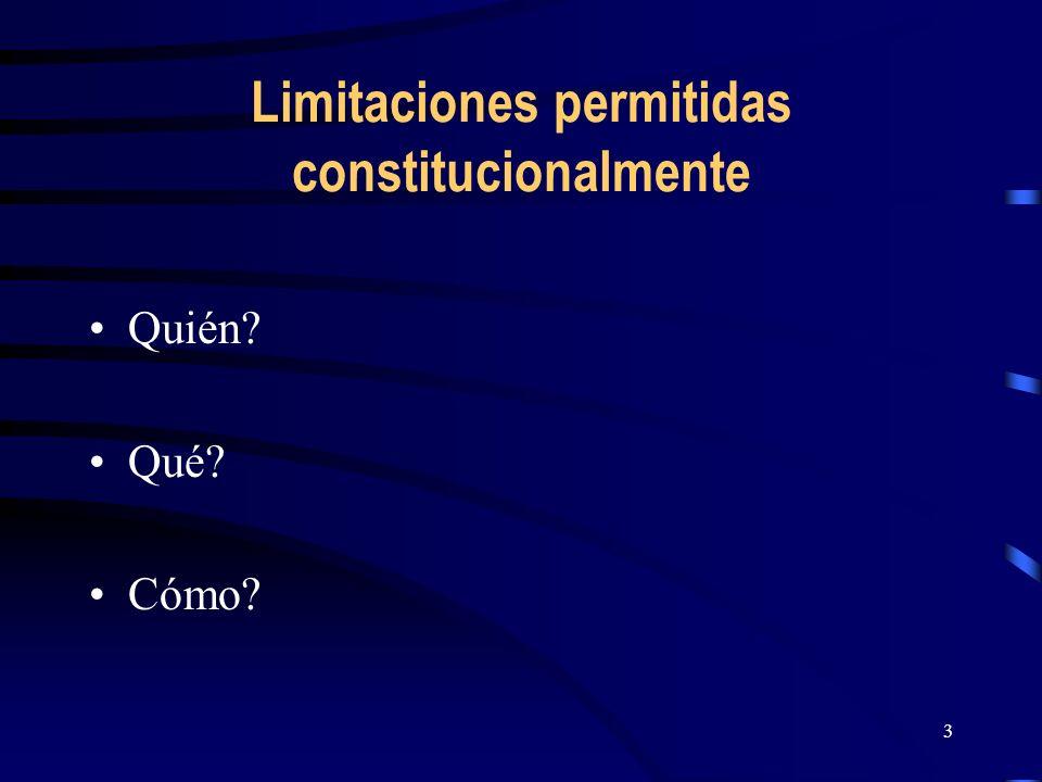 3 Limitaciones permitidas constitucionalmente Quién? Qué? Cómo?