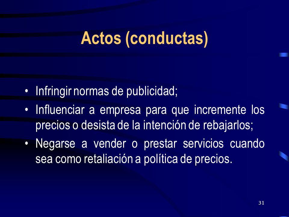 31 Actos (conductas) Infringir normas de publicidad; Influenciar a empresa para que incremente los precios o desista de la intención de rebajarlos; Ne