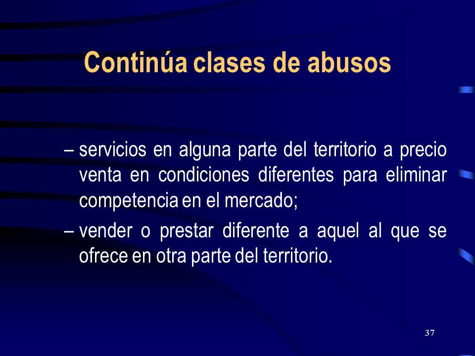 37 Continúa clases de abusos –servicios en alguna parte del territorio a precio venta en condiciones diferentes para eliminar competencia en el mercad