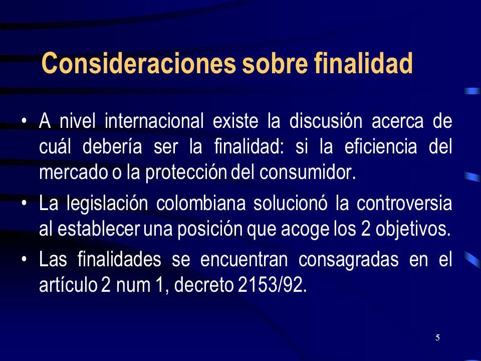 5 Consideraciones sobre finalidad A nivel internacional existe la discusión acerca de cuál debería ser la finalidad: si la eficiencia del mercado o la