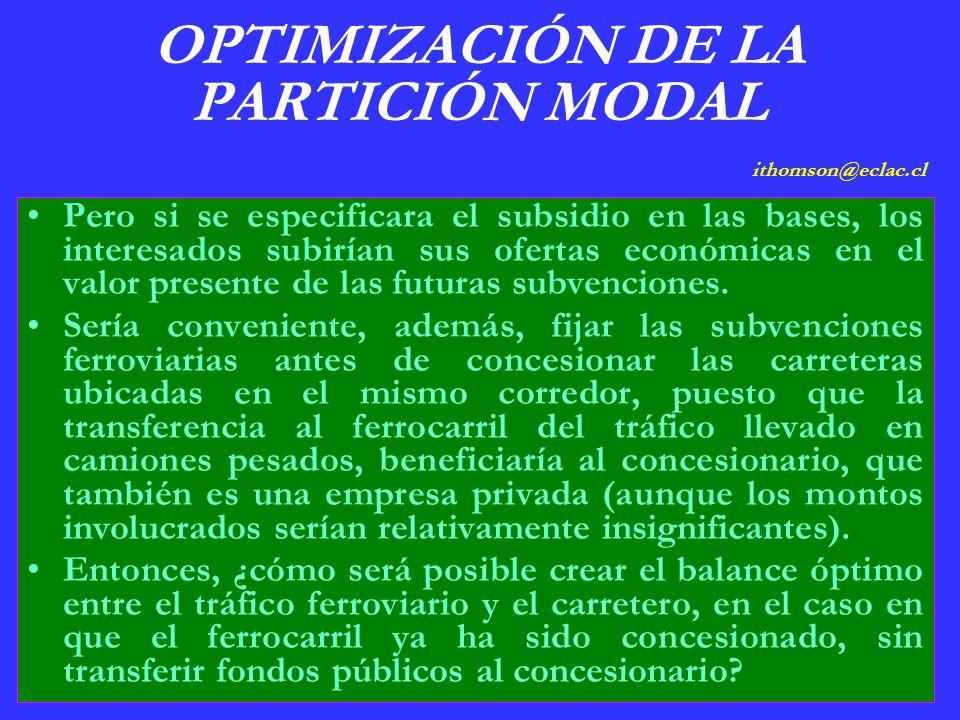 OPTIMIZACIÓN DE LA PARTICIÓN MODAL ithomson@eclac.cl Pero si se especificara el subsidio en las bases, los interesados subirían sus ofertas económicas en el valor presente de las futuras subvenciones.