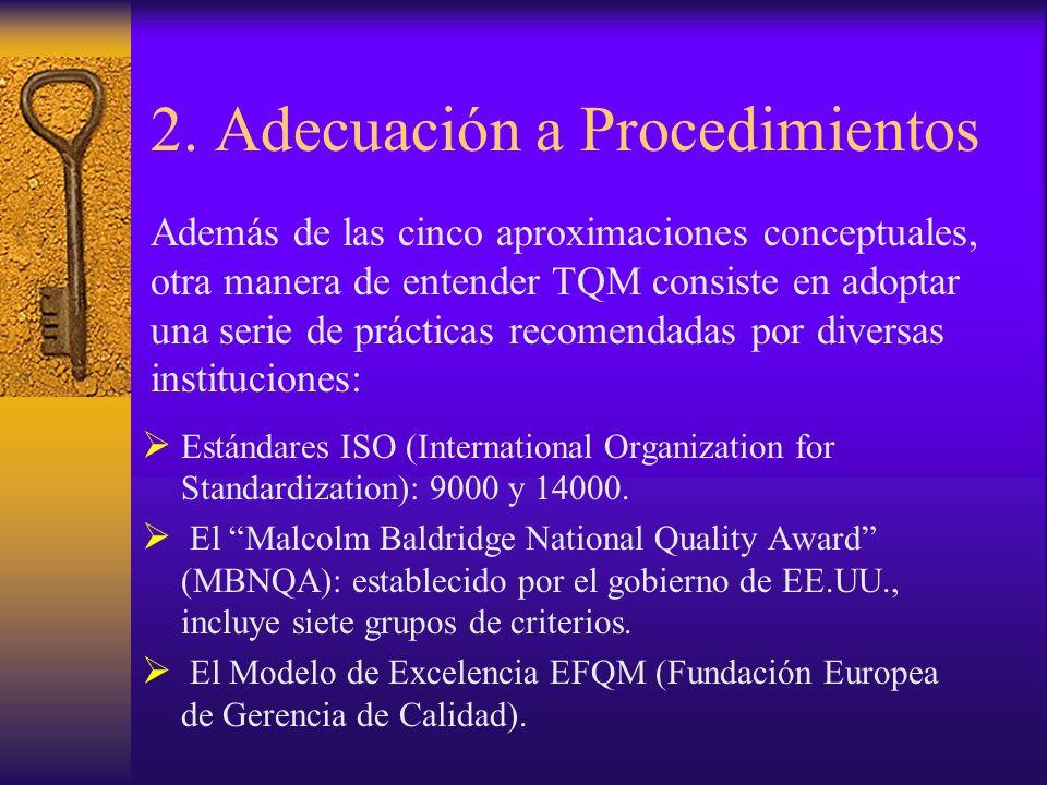2. Adecuación a Procedimientos Estándares ISO (International Organization for Standardization): 9000 y 14000. El Malcolm Baldridge National Quality Aw