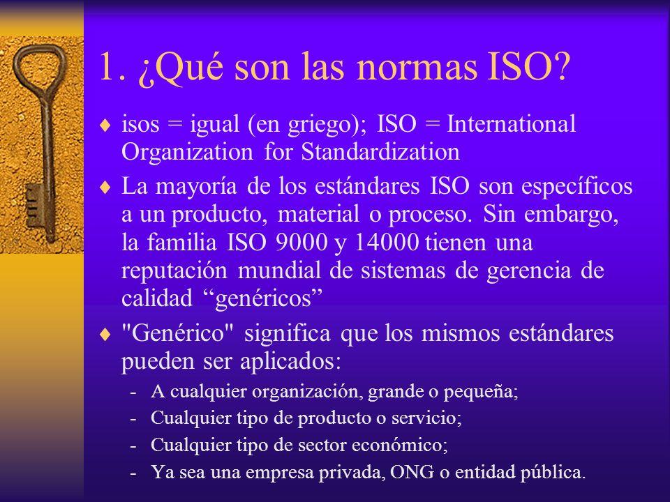 1. ¿Qué son las normas ISO? isos = igual (en griego); ISO = International Organization for Standardization La mayoría de los estándares ISO son especí