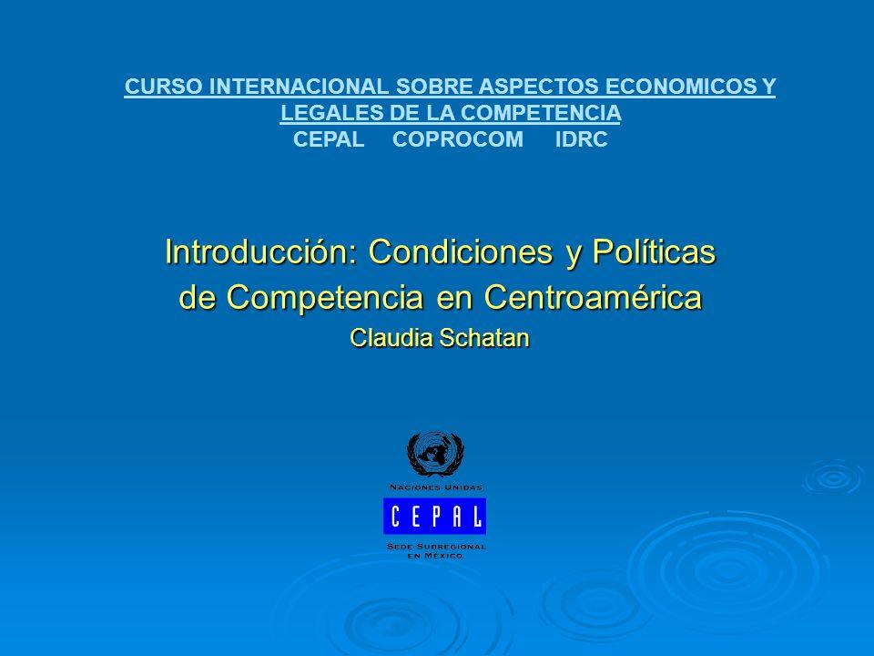 Introducción: Condiciones y Políticas de Competencia en Centroamérica Claudia Schatan CURSO INTERNACIONAL SOBRE ASPECTOS ECONOMICOS Y LEGALES DE LA CO