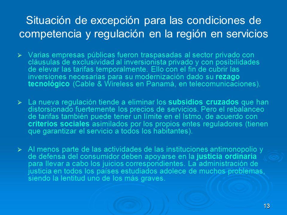 13 Situación de excepción para las condiciones de competencia y regulación en la región en servicios Varias empresas públicas fueron traspasadas al se