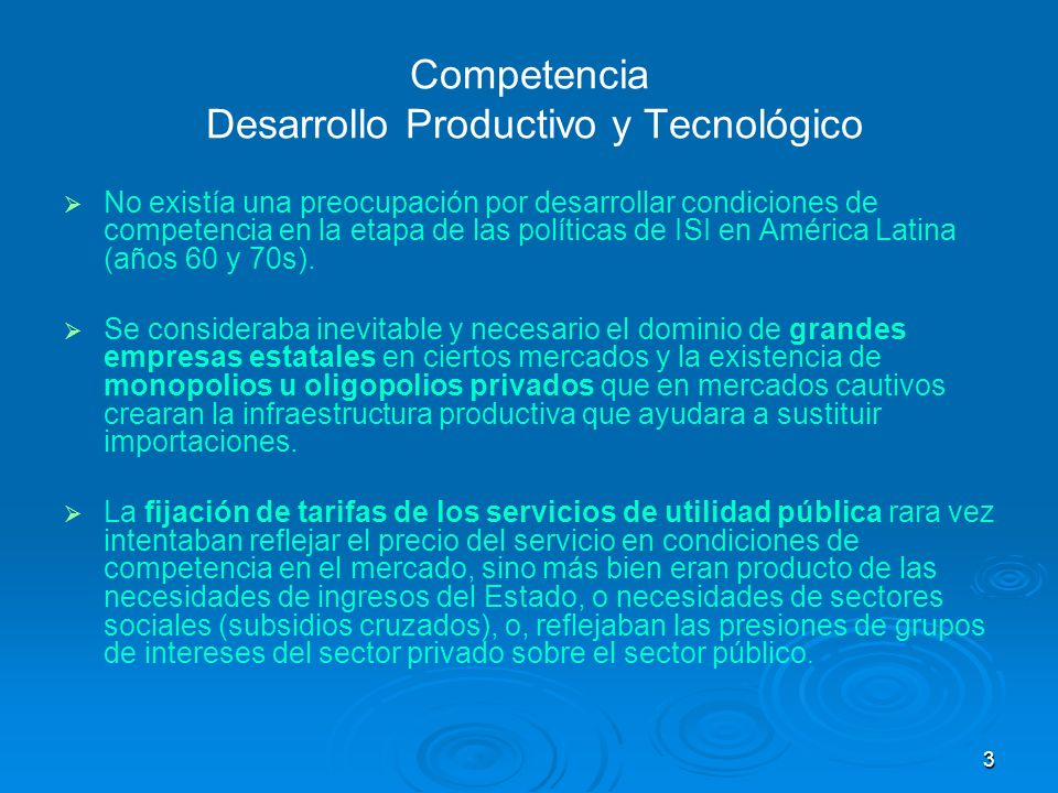 3 Competencia Desarrollo Productivo y Tecnológico No existía una preocupación por desarrollar condiciones de competencia en la etapa de las políticas