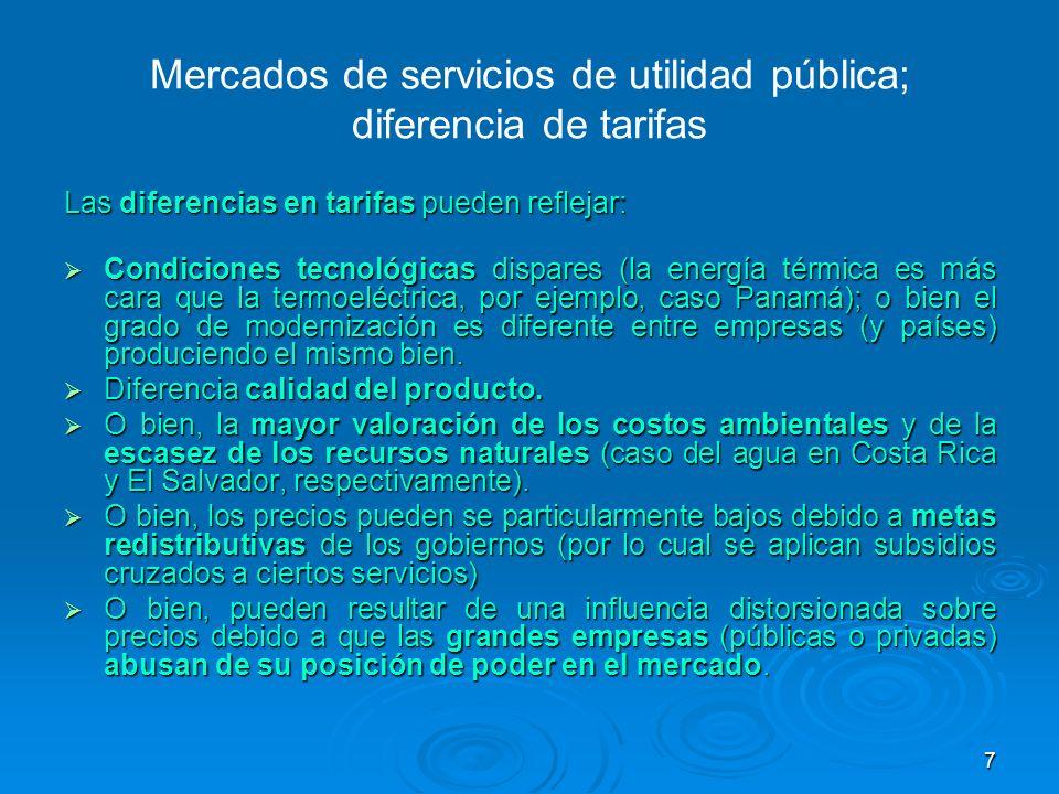 7 Mercados de servicios de utilidad pública; diferencia de tarifas Las diferencias en tarifas pueden reflejar: Condiciones tecnológicas dispares (la e