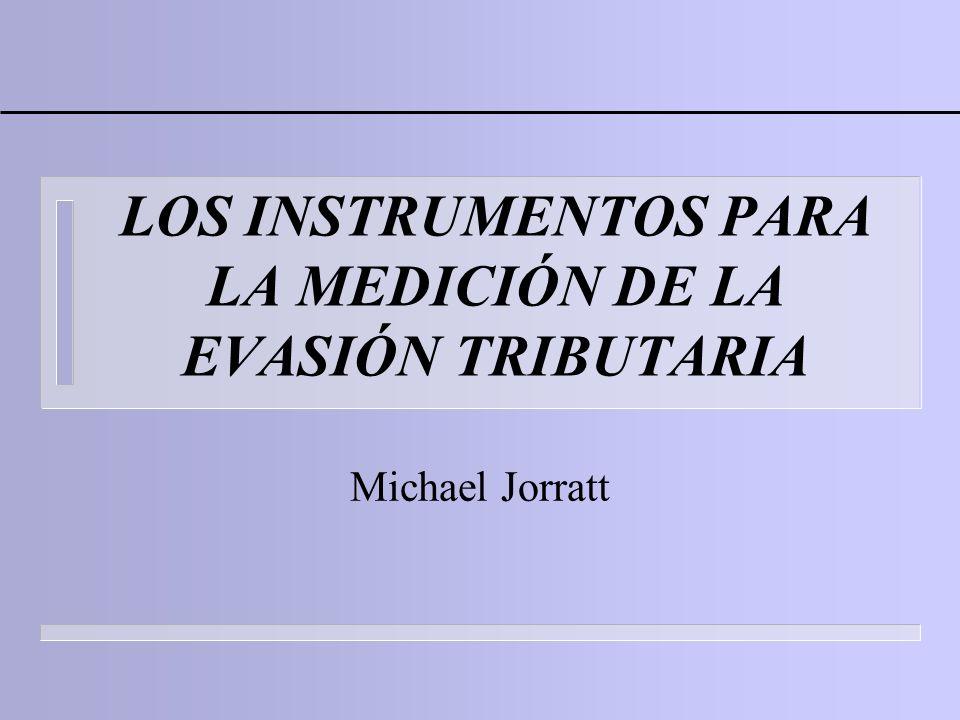 LOS INSTRUMENTOS PARA LA MEDICIÓN DE LA EVASIÓN TRIBUTARIA Michael Jorratt