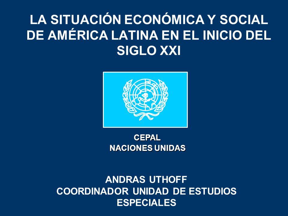 LA SITUACIÓN ECONÓMICA Y SOCIAL DE AMÉRICA LATINA EN EL INICIO DEL SIGLO XXI ANDRAS UTHOFF COORDINADOR UNIDAD DE ESTUDIOS ESPECIALES CEPAL NACIONES UN