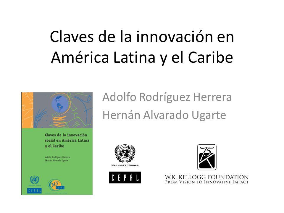 Claves de la innovación en América Latina y el Caribe Adolfo Rodríguez Herrera Hernán Alvarado Ugarte