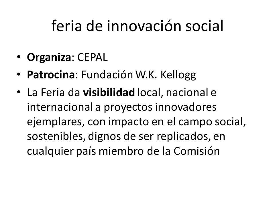 feria de innovación social Organiza: CEPAL Patrocina: Fundación W.K. Kellogg La Feria da visibilidad local, nacional e internacional a proyectos innov