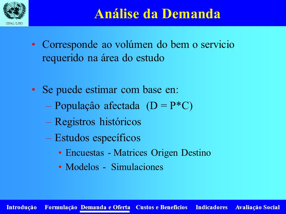 Introdução Formulação Demanda e Oferta Custos e Beneficios Indicadores Avaliação Social CEPAL/ILPES PRONÓSTICOS §Tasa(s) de crecimiento promedio(s) anual(es).