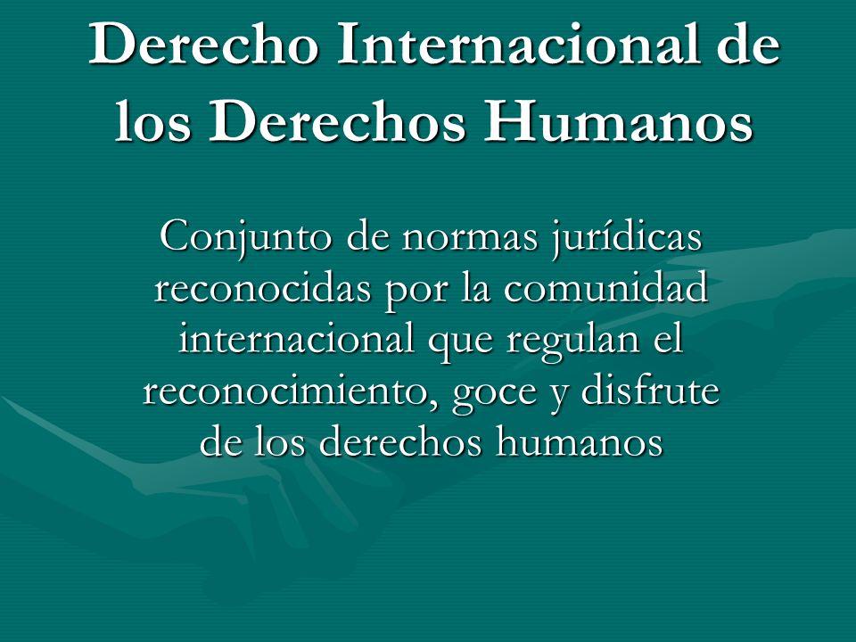 Derecho Internacional de los Derechos Humanos Conjunto de normas jurídicas reconocidas por la comunidad internacional que regulan el reconocimiento, g