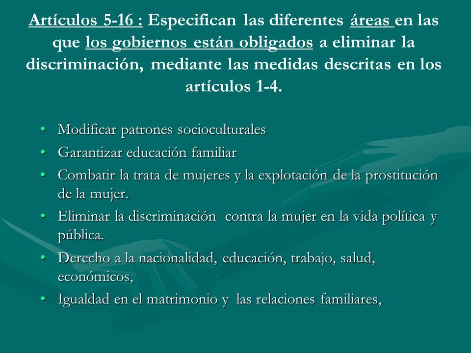 Artículos 5-16 : Especifican las diferentes áreas en las que los gobiernos están obligados a eliminar la discriminación, mediante las medidas descrita