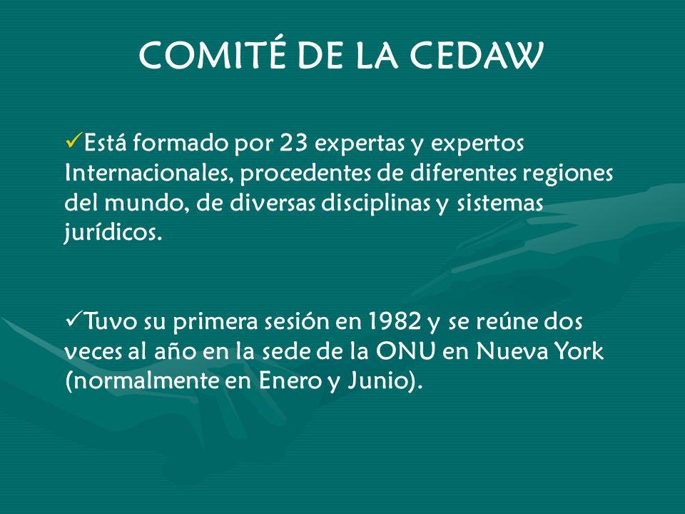 COMITÉ DE LA CEDAW Está formado por 23 expertas y expertos Internacionales, procedentes de diferentes regiones del mundo, de diversas disciplinas y si