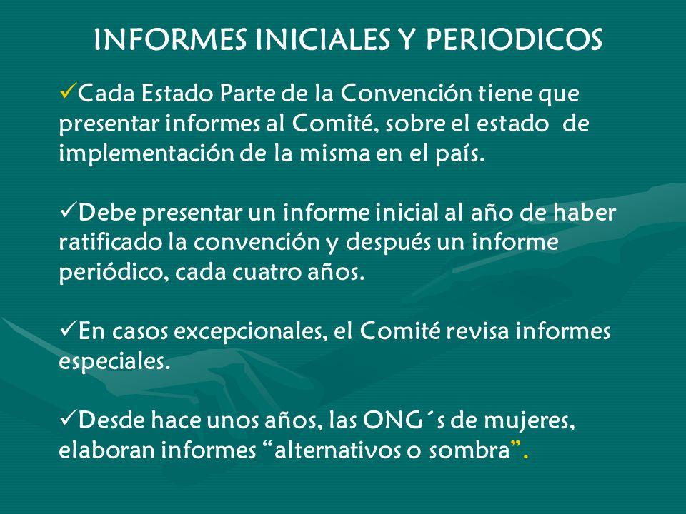 INFORMES INICIALES Y PERIODICOS Cada Estado Parte de la Convención tiene que presentar informes al Comité, sobre el estado de implementación de la mis