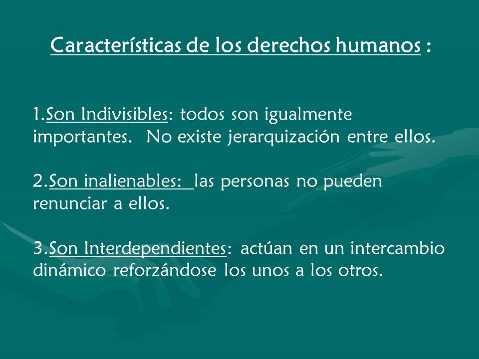 Características de los derechos humanos : 1.Son Indivisibles: todos son igualmente importantes. No existe jerarquización entre ellos. 2.Son inalienabl