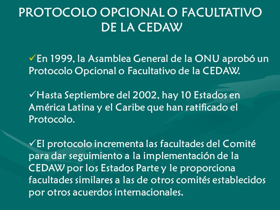 PROTOCOLO OPCIONAL O FACULTATIVO DE LA CEDAW En 1999, la Asamblea General de la ONU aprobó un Protocolo Opcional o Facultativo de la CEDAW. Hasta Sept