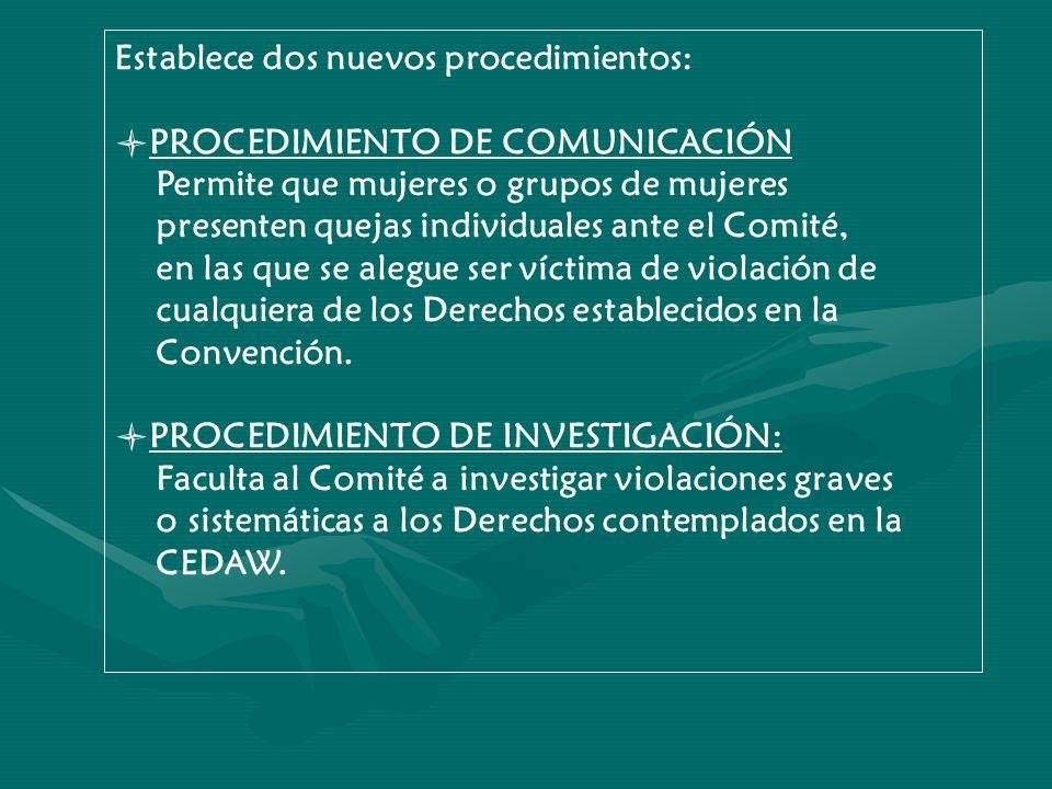Establece dos nuevos procedimientos: PROCEDIMIENTO DE COMUNICACIÓN Permite que mujeres o grupos de mujeres presenten quejas individuales ante el Comit
