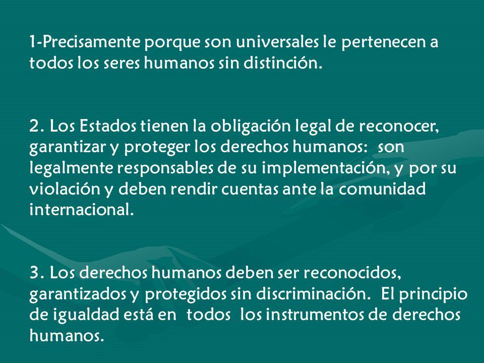 1-Precisamente porque son universales le pertenecen a todos los seres humanos sin distinción. 2. Los Estados tienen la obligación legal de reconocer,