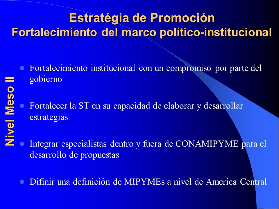 Estratégia de Promoción Fortalecimiento del marco político-institucional Fortalecimiento institucional con un compromiso por parte del gobierno Fortal