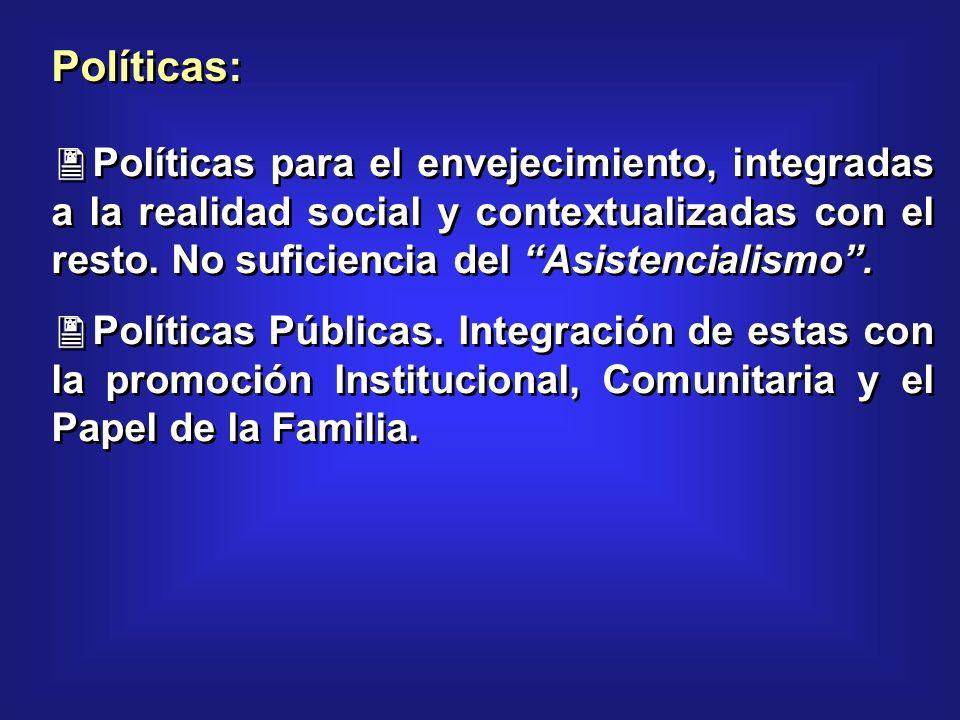 Políticas: Políticas para el envejecimiento, integradas a la realidad social y contextualizadas con el resto.