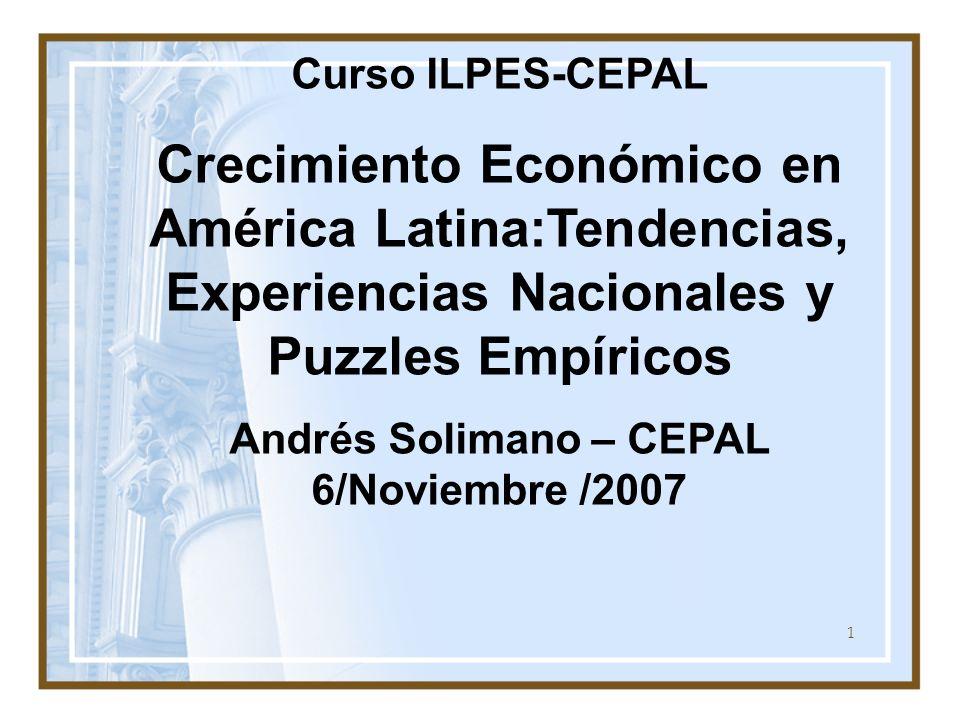 1 Curso ILPES-CEPAL Crecimiento Económico en América Latina:Tendencias, Experiencias Nacionales y Puzzles Empíricos Andrés Solimano – CEPAL 6/Noviembr