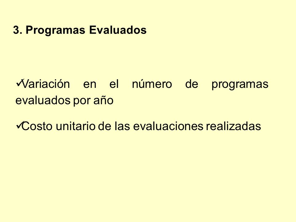 Variación en el número de programas evaluados por año Costo unitario de las evaluaciones realizadas 3. Programas Evaluados