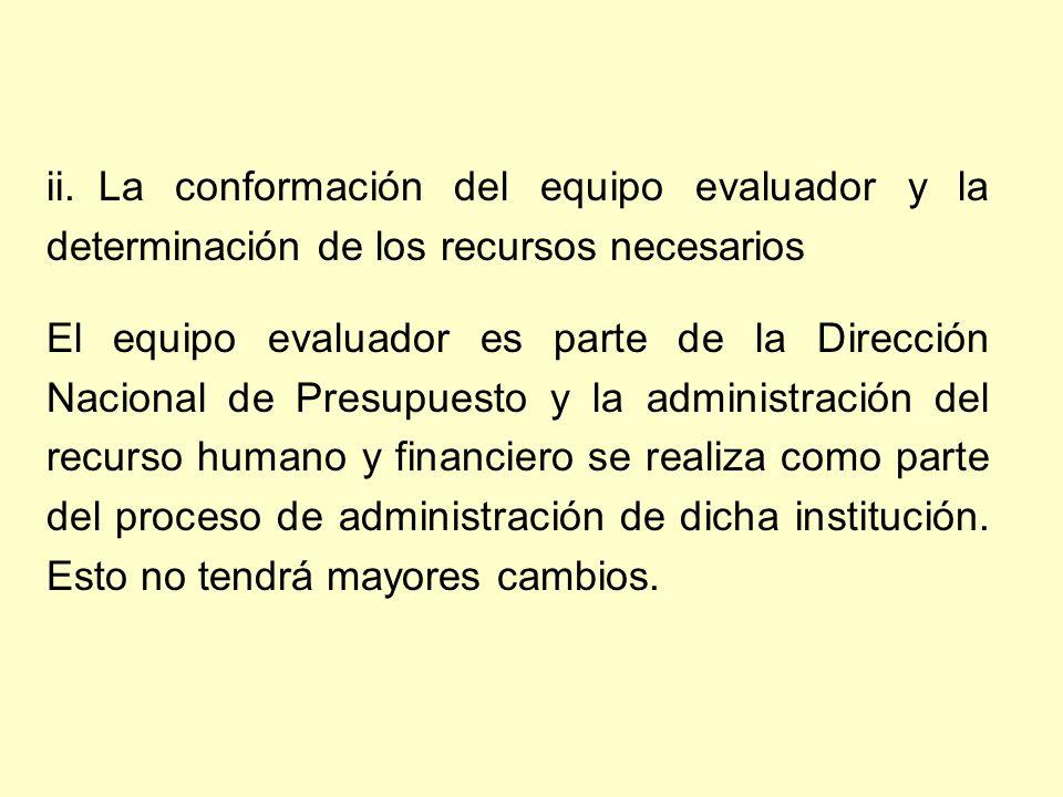 ii. La conformación del equipo evaluador y la determinación de los recursos necesarios El equipo evaluador es parte de la Dirección Nacional de Presup