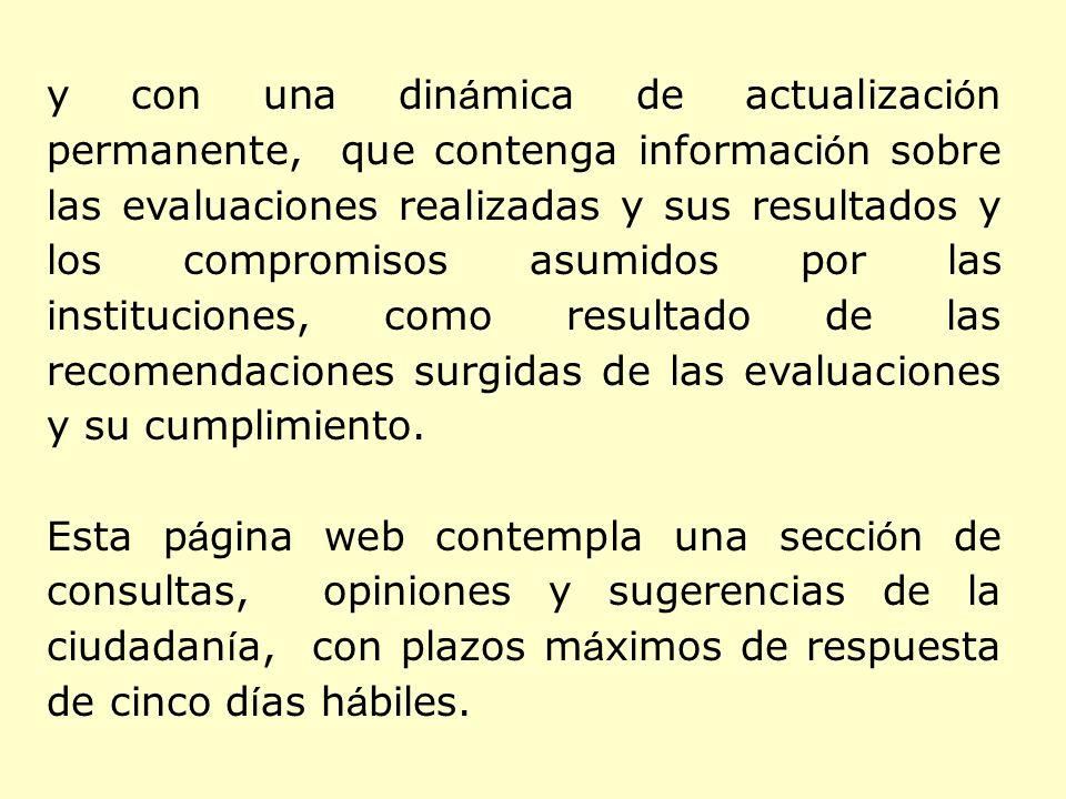 y con una din á mica de actualizaci ó n permanente, que contenga informaci ó n sobre las evaluaciones realizadas y sus resultados y los compromisos asumidos por las instituciones, como resultado de las recomendaciones surgidas de las evaluaciones y su cumplimiento.