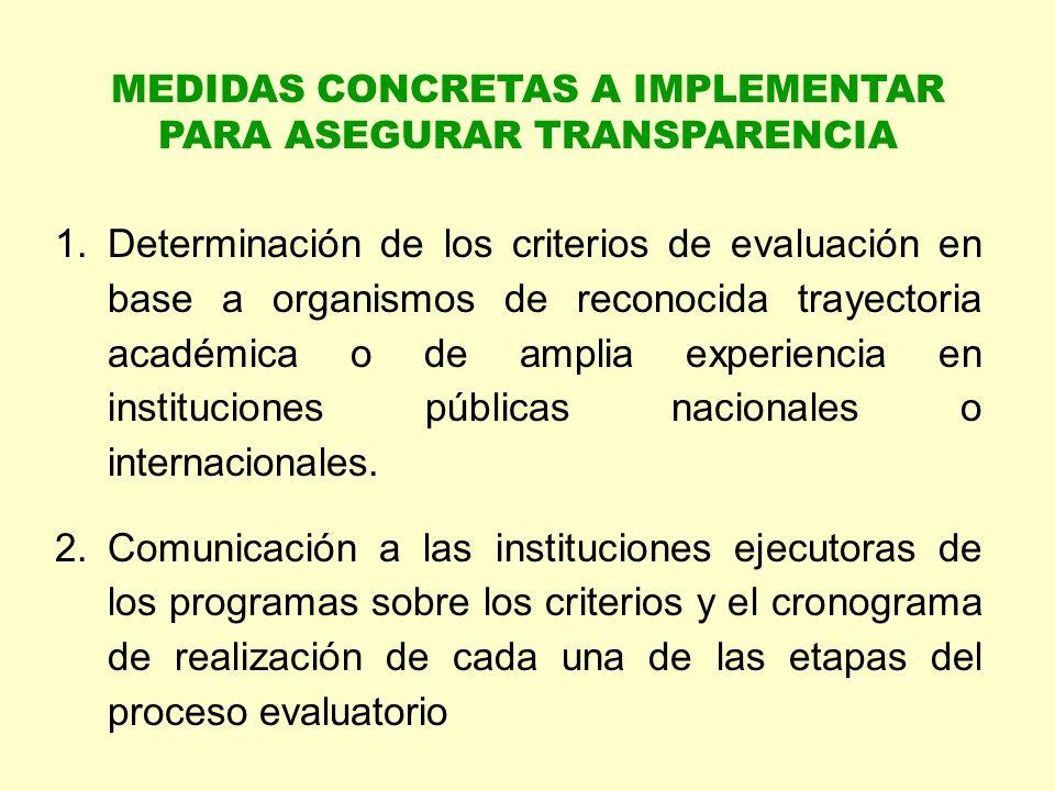 MEDIDAS CONCRETAS A IMPLEMENTAR PARA ASEGURAR TRANSPARENCIA 1.Determinación de los criterios de evaluación en base a organismos de reconocida trayectoria académica o de amplia experiencia en instituciones públicas nacionales o internacionales.