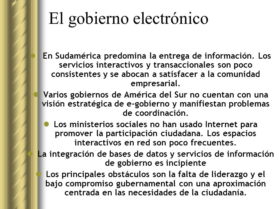 El gobierno electrónico En Sudamérica predomina la entrega de información.