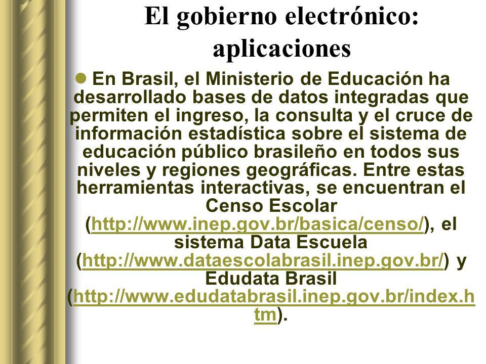El gobierno electrónico: aplicaciones En Brasil, el Ministerio de Educación ha desarrollado bases de datos integradas que permiten el ingreso, la consulta y el cruce de información estadística sobre el sistema de educación público brasileño en todos sus niveles y regiones geográficas.
