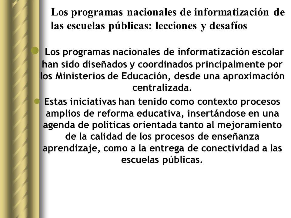 Los programas nacionales de informatización de las escuelas públicas: lecciones y desafíos Los programas nacionales de informatización escolar han sido diseñados y coordinados principalmente por los Ministerios de Educación, desde una aproximación centralizada.