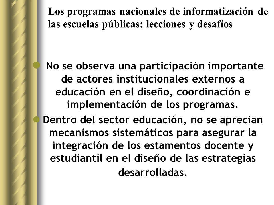 Los programas nacionales de informatización de las escuelas públicas: lecciones y desafíos No se observa una participación importante de actores institucionales externos a educación en el diseño, coordinación e implementación de los programas.