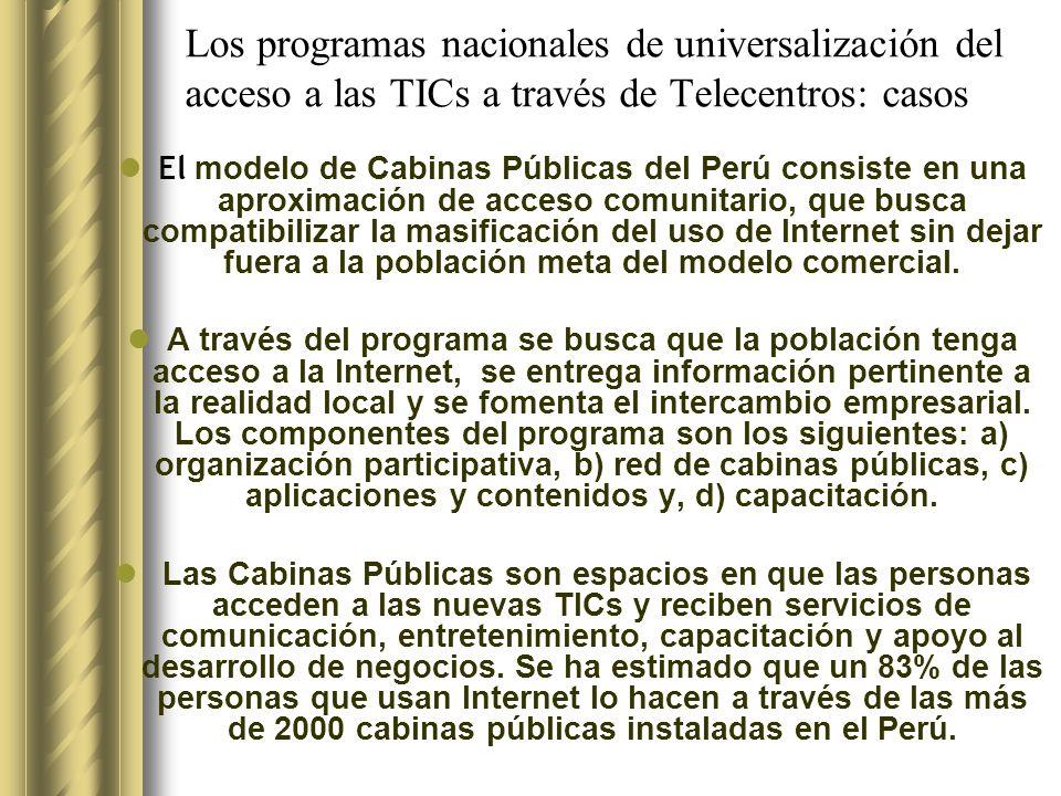 Los programas nacionales de universalización del acceso a las TICs a través de Telecentros: casos El modelo de Cabinas Públicas del Perú consiste en una aproximación de acceso comunitario, que busca compatibilizar la masificación del uso de Internet sin dejar fuera a la población meta del modelo comercial.