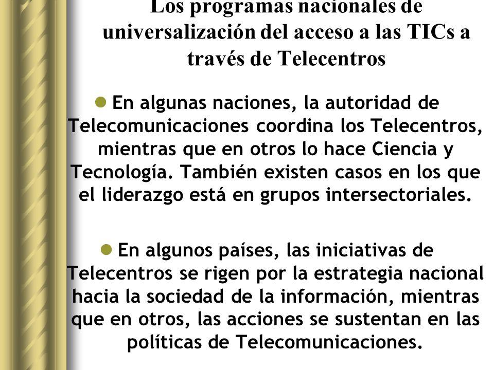 Los programas nacionales de universalización del acceso a las TICs a través de Telecentros En algunas naciones, la autoridad de Telecomunicaciones coordina los Telecentros, mientras que en otros lo hace Ciencia y Tecnología.