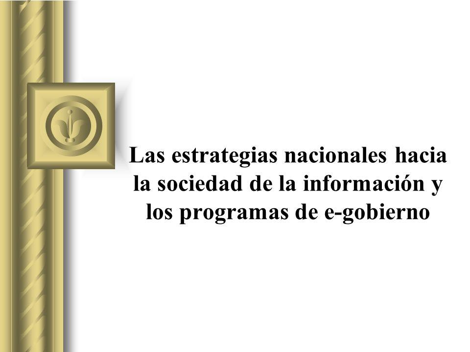 Las Estrategias Nacionales hacia la sociedad de la información En la región se han desarrollado esfuerzos para elaborar estrategias nacionales, encontrándose una buena parte de los países en las etapas de diseño de políticas.