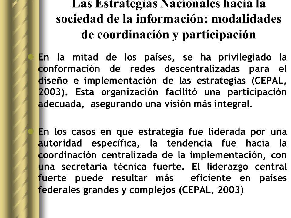 Las Estrategias Nacionales hacia la sociedad de la información: modalidades de coordinación y participación En la mitad de los países, se ha privilegiado la conformación de redes descentralizadas para el diseño e implementación de las estrategias (CEPAL, 2003).
