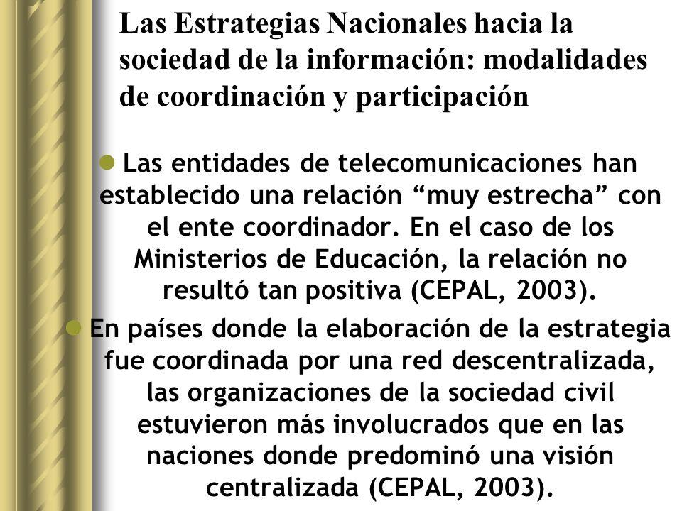 Las Estrategias Nacionales hacia la sociedad de la información: modalidades de coordinación y participación Las entidades de telecomunicaciones han establecido una relación muy estrecha con el ente coordinador.