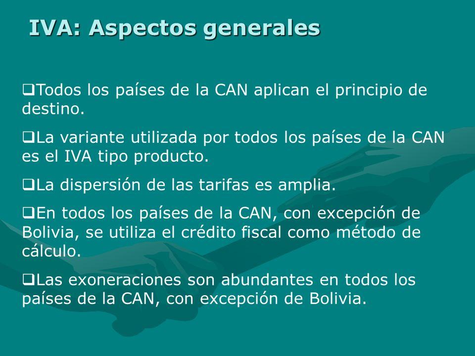 IVA: Aspectos generales Todos los países de la CAN aplican el principio de destino.