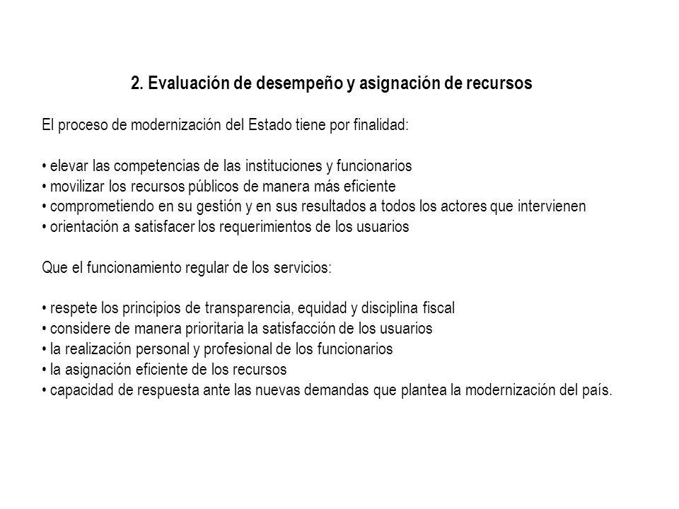 2. Evaluación de desempeño y asignación de recursos El proceso de modernización del Estado tiene por finalidad: elevar las competencias de las institu