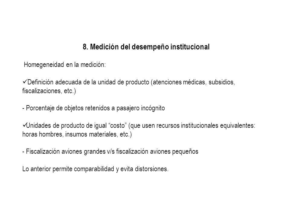 8. Medición del desempeño institucional Homegeneidad en la medición: Definición adecuada de la unidad de producto (atenciones médicas, subsidios, fisc
