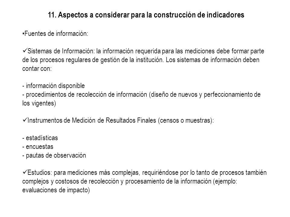 11. Aspectos a considerar para la construcción de indicadores Fuentes de información: Sistemas de Información: la información requerida para las medic