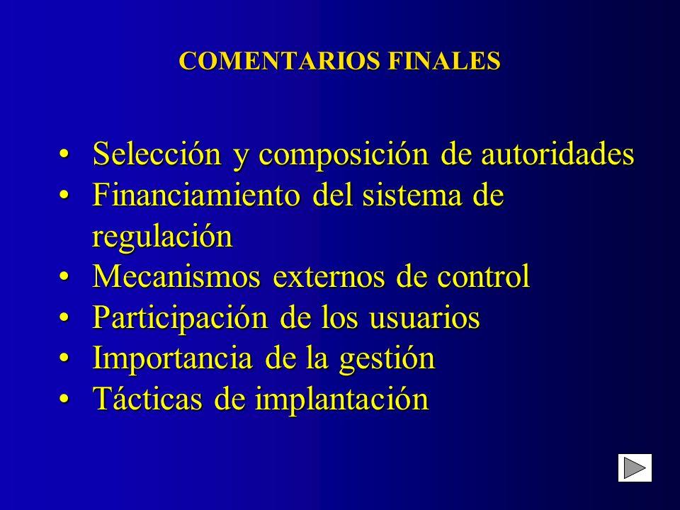 COMENTARIOS FINALES Selección y composición de autoridadesSelección y composición de autoridades Financiamiento del sistema de regulaciónFinanciamient